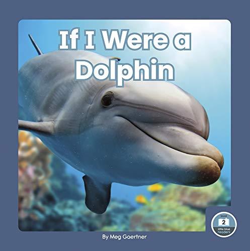 If I Were a Dolphin By Meg Gaertner
