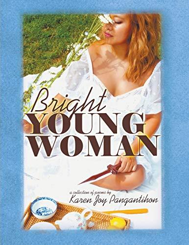 Bright YOUNG WOMAN By Karen Joy Pangantihon