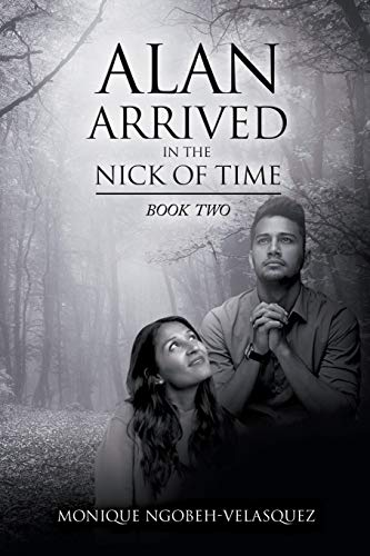 Alan Arrived in the Nick of Time By Monique Ngobeh-Velasquez