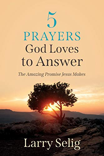 5 Prayers God Loves to Answer By Larry Selig