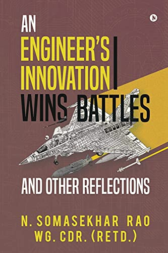 An Engineers Innovation Wins Battles and Other Reflections By N Somasekhar Rao Wg Cdr (Retd )