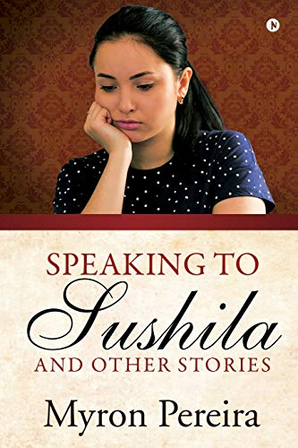 Speaking to Sushila and Other Stories By Myron Pereira