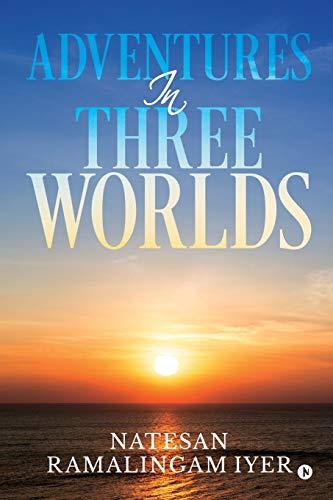 Adventures in Three Worlds By Natesan Ramalingam Iyer