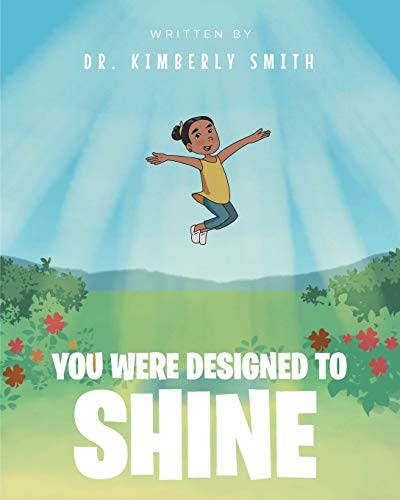 You Were Designed to Shine By Dr Kimberly Smith