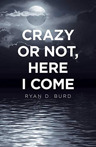 Crazy or Not, Here I Come By Ryan D Burd