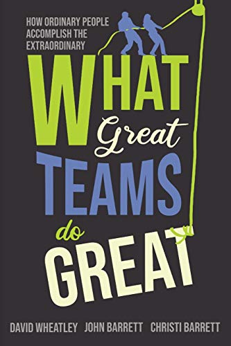What Great Teams Do Great By David Wheatley