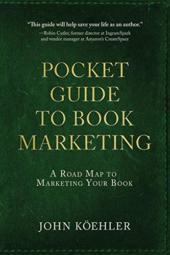 The Pocket Guide to Book Marketing By John Koehler