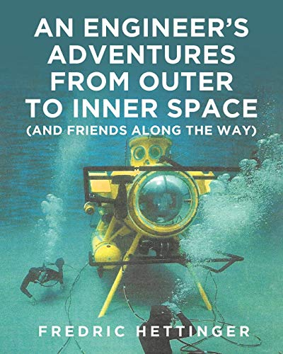 An Engineer's Adventures from Outer to Inner Space (and Friends Along the Way) By Fredric Hettinger