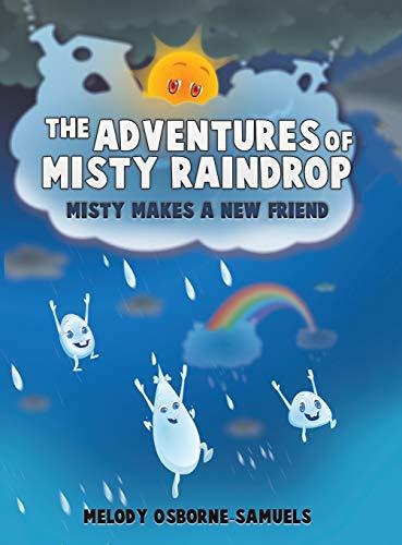 The Adventures of Misty Raindrop By Melody Osborne-Samuels