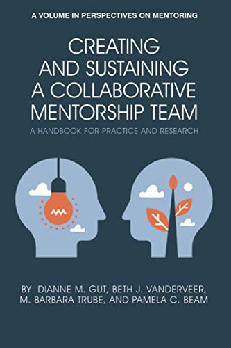 Creating and Sustaining a Collaborative Mentorship Team By Dianne M. Gut
