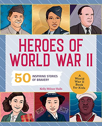 Heroes of World War 2 By Kelly Milner Halls