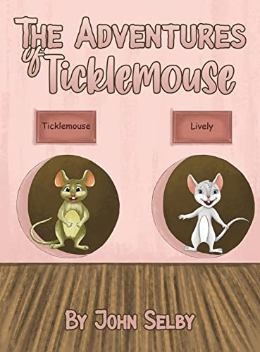The Adventures of Ticklemouse By John Selby