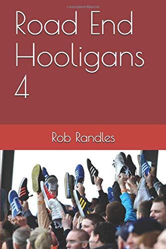 Road End Hooligans 4 (Hooligans series) By Mr Rob Randles