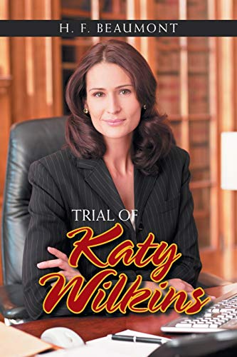 Trial of Katy Wilkins By H F Beaumont