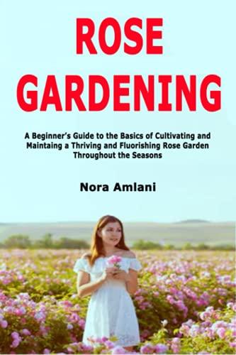 Rose Gardening By Nora Amlani