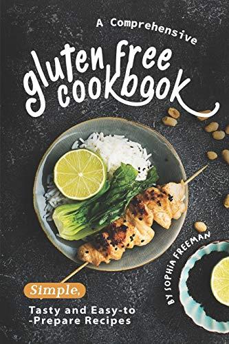 A Comprehensive Gluten Free Cookbook By Sophia Freeman