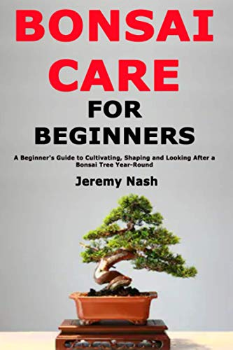 Bonsai Care for Beginners By Jeremy Nash