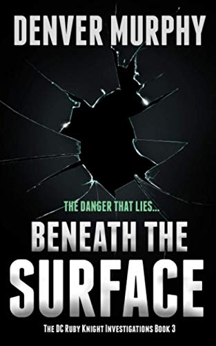 Beneath the Surface: Absolutely gripping British crime fiction (The DC Ruby Knight Investigations) By Denver Murphy