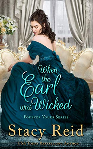 When the Earl was Wicked (Forever Yours) By Stacy Reid