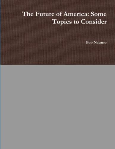 The Future of America: Some Topics to Consider By Bob Navarro