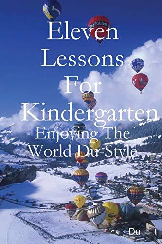 Eleven Lessons For Kindergarten: Enjoying The World Du-Style By Du