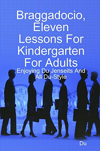 Braggadocio, Eleven Lessons For Kindergarten For Adults: Enjoying Du Jenseits And All Du-Style By Du