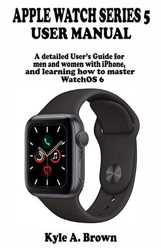 Apple watch series 5 user manual By Kyle a Brown