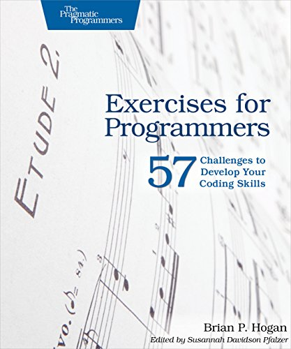 Exercises for Programmers: 57 Challenges to Develop Your Coding Skills By Brian P. Hogan