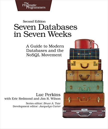 Seven Databases in Seven Weeks 2e By Luc Perkins