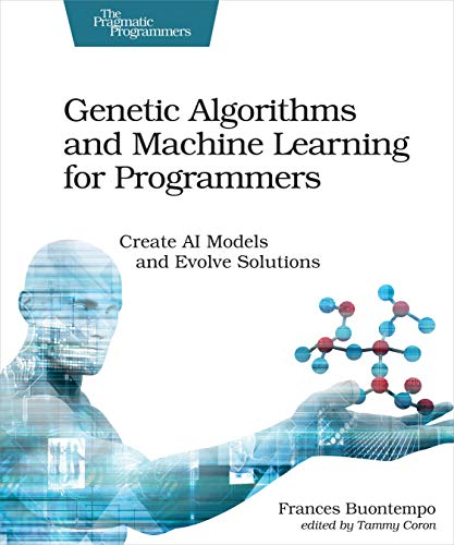 Genetic Algorithms and Machine Learning for Programmers By Frances Buontempo