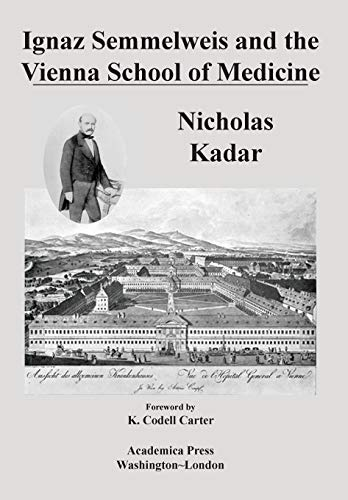 Ignaz Semmelweis and the Vienna School of Medicine By Nicholas Kadar