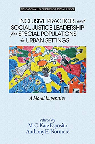 Inclusive Practices and Social Justice Leadership for Special Populations in Urban Settings By M.C. Kate Esposito