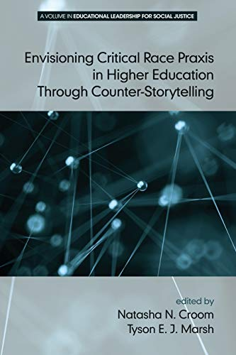 Envisioning Critical Race Praxis in Higher Education Through Counter-Storytelling By Natasha N. Croom
