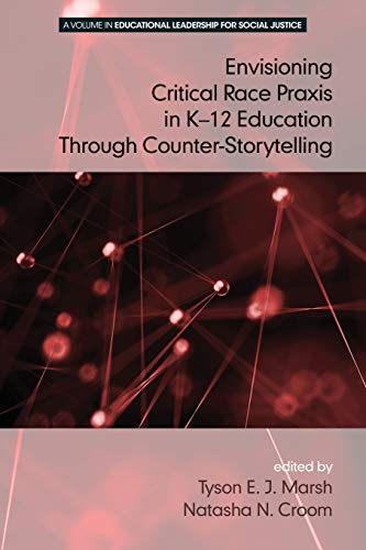 Envisioning a Critical Race Praxis in K-12 Leadership Through Counter-Storytelling By Natasha N. Croom