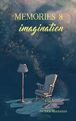Memories and Imagination By Patrick Shanahan