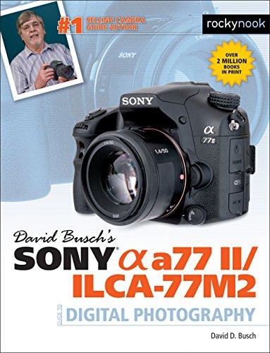 David Busch's Sony Alpha a77 II/ILCA-77M2 Guide to Digital Photography By David D. Busch