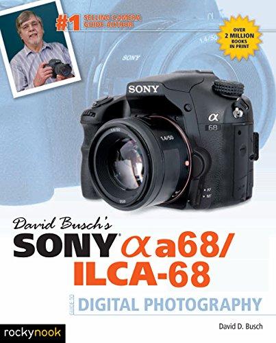 David Busch's Sony Alpha A68/ILCA-68 Guide to Digital Photography By David D. Busch