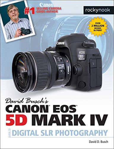 David Busch's Canon EOS 5D Mark IV Guide to Digital SLR Photography By David D. Busch
