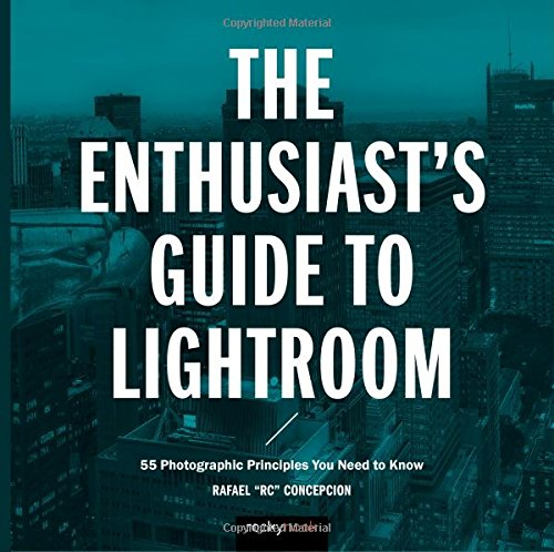 The Enthusiast's Guide to Lightroom: 50 Photographic Principles You Need to Know By Rafael Concepcion