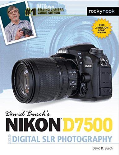 David Busch's Nikon D7500 Guide to Digital SLR Photography By David D. Busch
