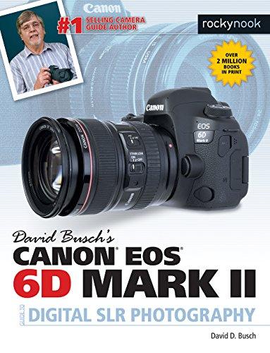 David Busch's Canon EOS 6D Mark II Guide to Digital SLR Photography By David Busch