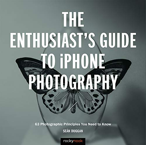 The Enthusiast's Guide to iPhone Photography By Sean Duggan