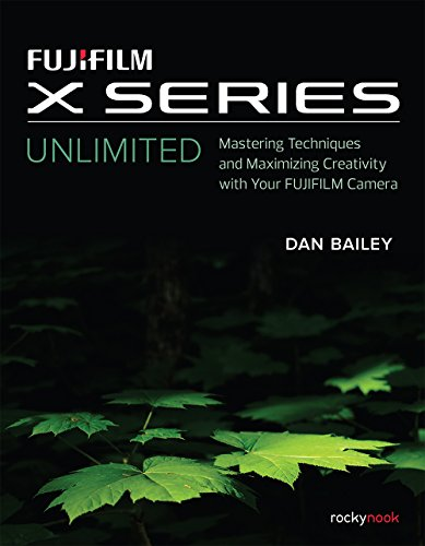 Fujifilm X Series Unlimited By Dan Bailey