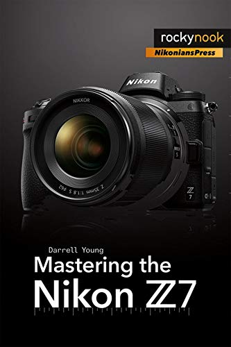 Mastering the Nikon Z7 By Darrell Young