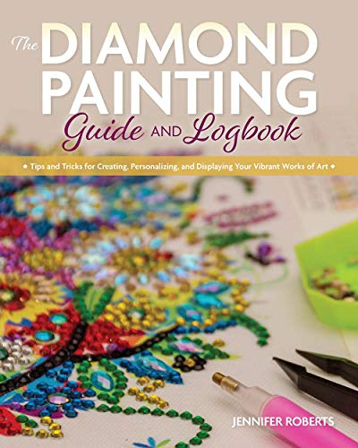The Diamond Painting Guide and Logbook By Jennifer Roberts