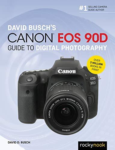 David Busch's Canon EOS 90D Guide to Digital Photography By David Busch