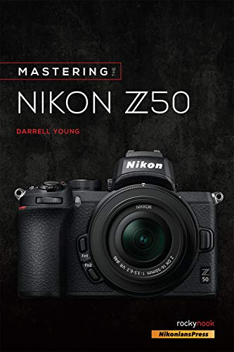 Mastering the Nikon Z50 By Darrell Young