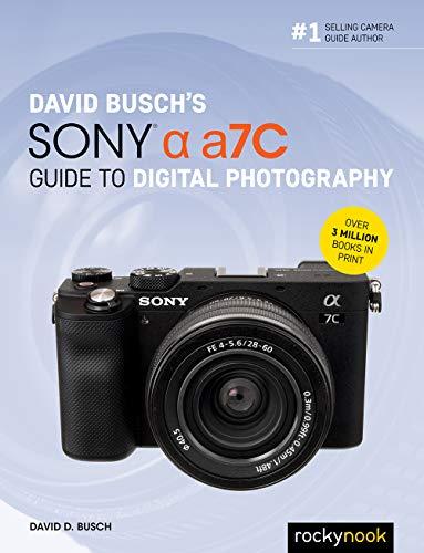 David Busch's Sony Alpha A7C Guide to Digital Photography By David Busch