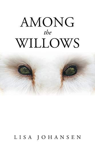 Among the Willows By Lisa Johansen