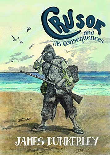 Crusoe and His Consequences von James Dunkerley